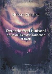 Detectio Freti Hudsoni Or, Hessel Gerritsz' Collection of Tracts