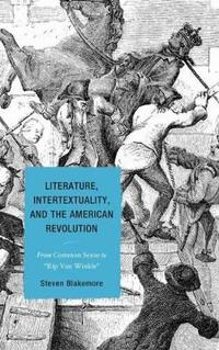Literature, Intertextuality, and the American Revolution