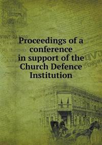 Proceedings of a Conference in Support of the Church Defence Institution