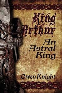 King Arthur: An Astral King
