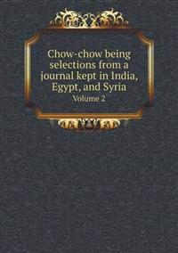 Chow-Chow Being Selections from a Journal Kept in India, Egypt, and Syria Volume 2
