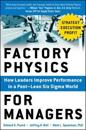 Factory physics for managers: how leaders improve performance in a post-lea