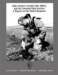 The EXXON Valdez Oil Spill and the National Park Service: A Report on the Initial Response