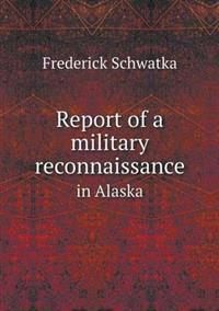 Report of a Military Reconnaissance in Alaska