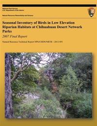 Seasonal Inventory of Birds in Low Elevation Riparian Habitats at Chihuahuan Desert Network Park: 2007 Final Report