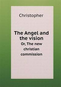 The Angel and the Vision Or, the New Christian Commission