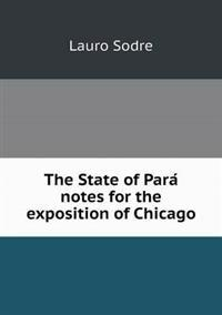 The State of Para Notes for the Exposition of Chicago