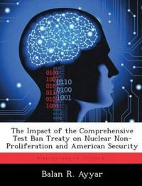 The Impact of the Comprehensive Test Ban Treaty on Nuclear Non-Proliferation and American Security