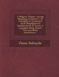 A Magyar Polgári Anyagi Magánjog Rendszere: Az Országbirói Értekezlet Által Megállapított Szabályokhoz És Azóta A Legujabb Idoig Hozott Törvényekhez A