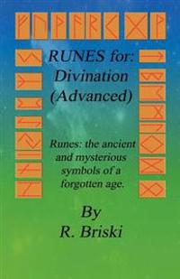 Runes for: Divination (Advanced): Runes: The Ancient and Mysterious Symbols of a Forgotten Age.