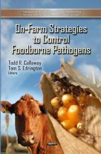 On-Farm Strategies to Control Foodborne Pathogens