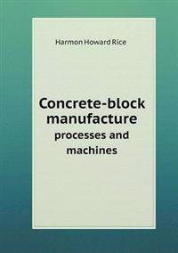 Concrete-Block Manufacture Processes and Machines