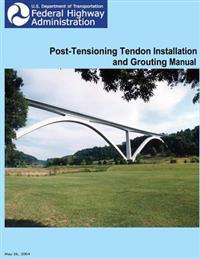 Federal Highway Administration Post-Tensioning Tendon Installation and Grouting Manual