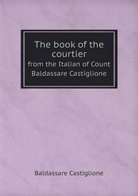 the book of the courtier by baldassare Since the book of the courtier and the portrait of baldassare castiglione were created so close to each other, it is reasonable to assume that castiglione was on the cusp of forming his opinion of painters/sculptors or had already reached his conclusion that painting was a far more noble art form.