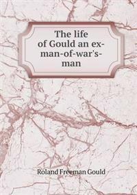 The Life of Gould an Ex-Man-Of-War's-Man