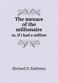The Menace of the Millionaire Or, If I Had a Million