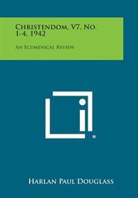 Christendom, V7, No. 1-4, 1942: An Ecumenical Review