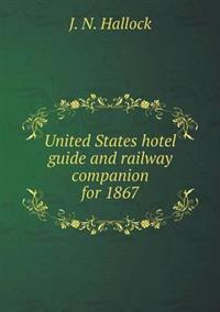 United States Hotel Guide and Railway Companion for 1867