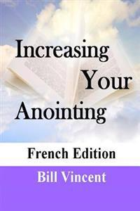 Increasing Your Anointing (French Edition): Get Ready for Greater Works