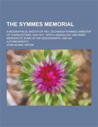 The Symmes Memorial; A Biographical Sketch of REV. Zechariah Symmes, Minister of Charlestown, 1634-1671, with a Genealogy and Brief Memoirs of Some of