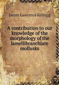 A Contribution to Our Knowledge of the Morphology of the Lamellibranchiate Mollusks