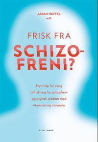 Frisk fra schizofreni?; nytt håp for varig tilfriskning fra schizofreni og psykisk sykdom med vitaminer og mineraler - Abram Hoffer pdf epub