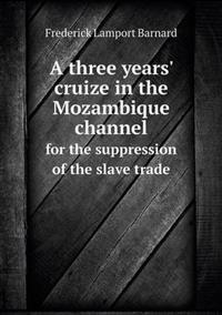 A Three Years' Cruize in the Mozambique Channel for the Suppression of the Slave Trade