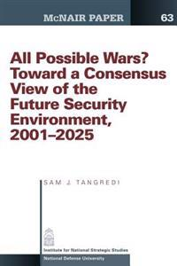 All Possible War? Toward a Consensus View of the Future Secuirty Environment 2001-2025