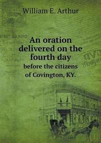 An Oration Delivered on the Fourth Day Before the Citizens of Covington, KY.