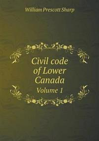 Civil Code of Lower Canada Volume 1