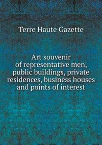 Art Souvenir of Representative Men, Public Buildings, Private Residences, Business Houses and Points of Interest