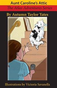 Aunt Caroline's Attic: The Atlas Adventures Series