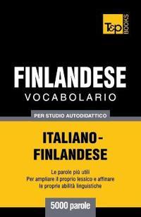 Vocabolario Italiano-Finlandese Per Studio Autodidattico - 5000 Parole