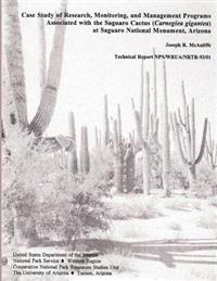 Case Study of Research, Monitoring, and Management Programs Associated with the Saguaro Cactus (Carnegiea Gigantea) at Saguaro National Monument, Ariz