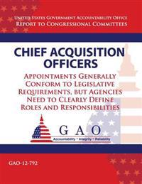 Chief Acquisition Officers: Appointments Generally Conform to Legislative Requirements, But Agencies Need to Clearly Define Roles and Responsibili
