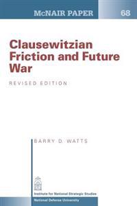 Clausewitzian Friction and Future War: Revised Edition