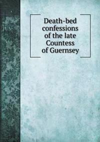 Death-Bed Confessions of the Late Countess of Guernsey