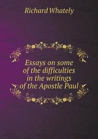 Essays on Some of the Difficulties in the Writings of the Apostle Paul