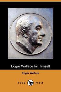 Edgar Wallace by Himself (Dodo Press)