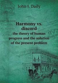 Harmony vs. Discord the Theory of Human Progress and the Solution of the Present Problem