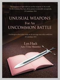 Unusual Weapons for an Uncommon Battle
