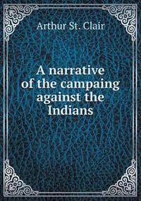 A Narrative of the Campaing Against the Indians