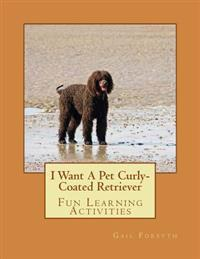I Want a Pet Curly-Coated Retriever: Fun Learning Activities