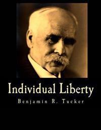 Individual Liberty: Selections from the Writings of Benjamin R. Tucker
