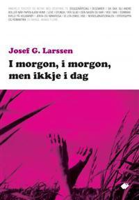 I morgon, i morgon, men ikkje i dag - Josef G. Larssen   Inprintwriters.org