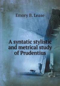 A Syntatic Stylistic and Metrical Study of Prudentius