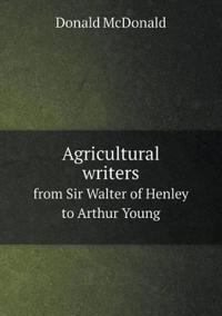 Agricultural Writers from Sir Walter of Henley to Arthur Young