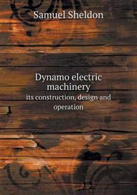 Dynamo Electric Machinery Its Construction, Design and Operation