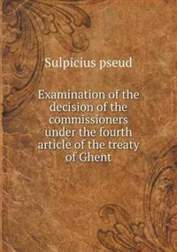 Examination of the Decision of the Commissioners Under the Fourth Article of the Treaty of Ghent