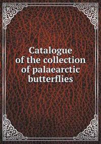 Catalogue of the Collection of Palaearctic Butterflies